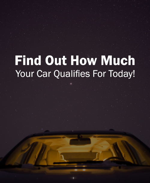 Find Out How Much Your Car Qualifies For Today!